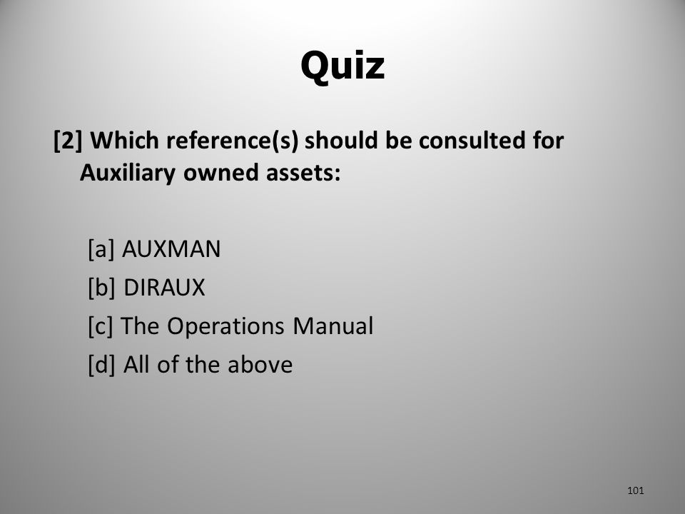 Quiz [2] Which reference(s) should be consulted for Auxiliary owned assets: [a] AUXMAN. [b] DIRAUX.